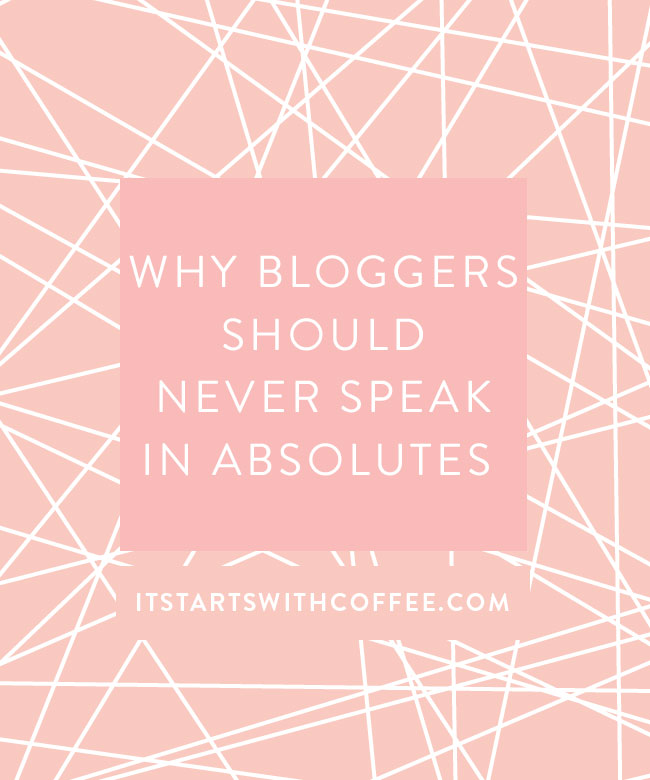 Why-Bloggers-Should-Never-Speak-In-Absolutes