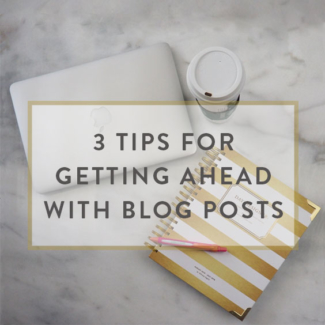3 Tips For Getting Ahead With Blog Posts