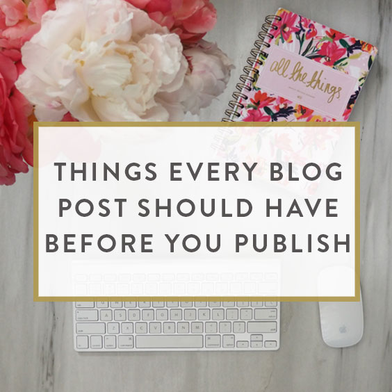 Things Every Blog Post Should Have Before You Publish
