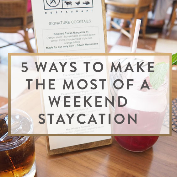 5 Ways To Make The Most Out Of A Weekend Staycation