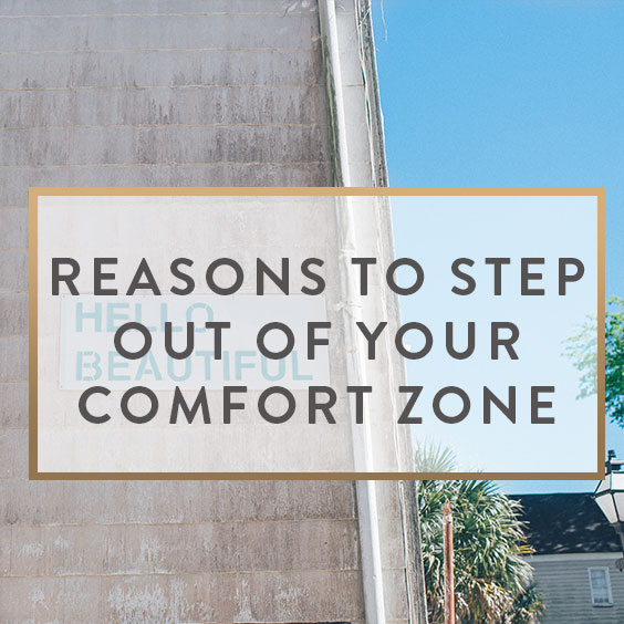 Reasons To Step Out Of Your Comfort Zone