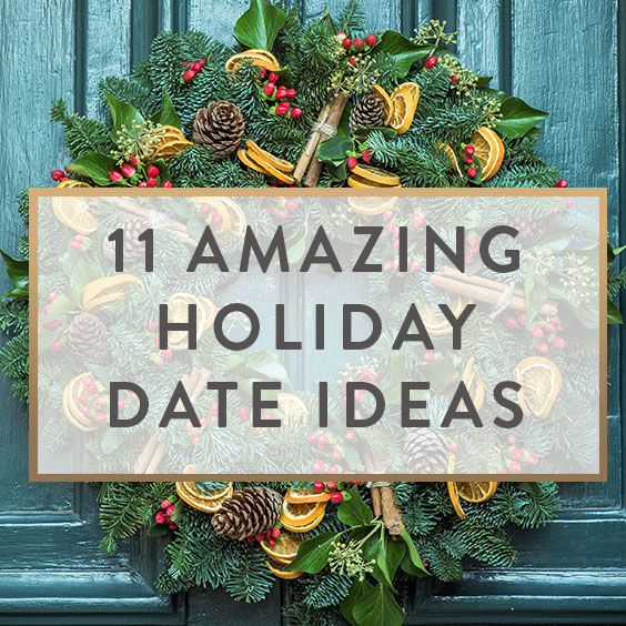 11 Amazing Holiday Date Ideas
