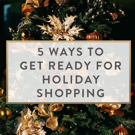 5 Ways To Get Ready For Holiday Shopping