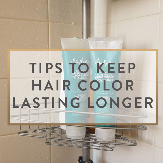 Tips To Keep Hair Color Lasting Longer