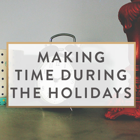 Making Time During The Holidays