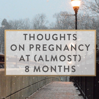 Pregnancy Thoughts at 8 Months