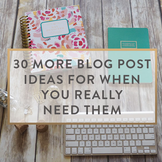 30 MORE Blog Post Ideas