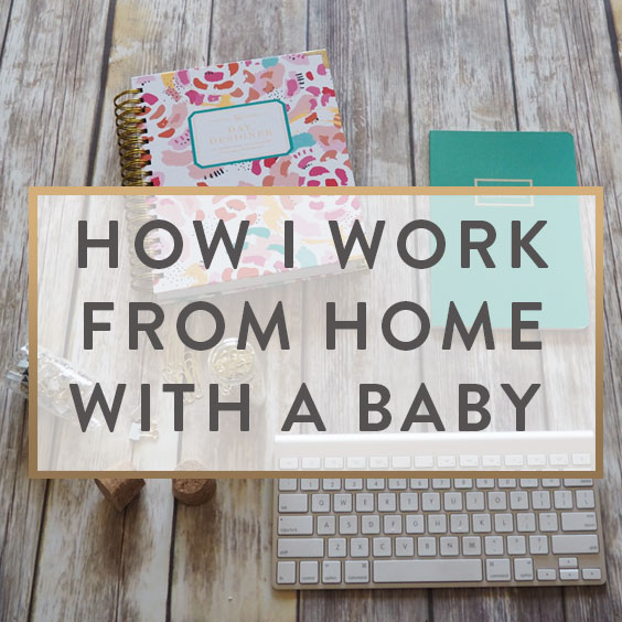 How I Work From Home With A Baby