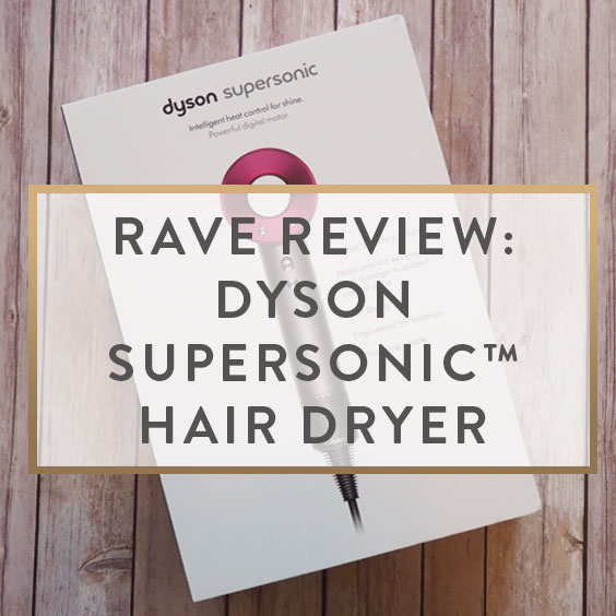 Rave Review: Dyson Supersonic™ Hair Dryer