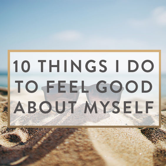 10 Things I Do To Feel Good About Myself