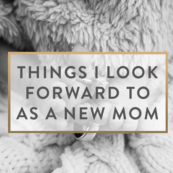 Things I Look Forward To As A New Mom