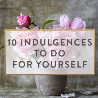 10 Little Indulgences For Yourself