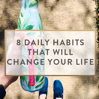8 Daily Habits That Will Change Your Life