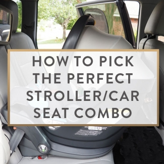 How To Pick The Perfect Stroller/Car Seat Combo