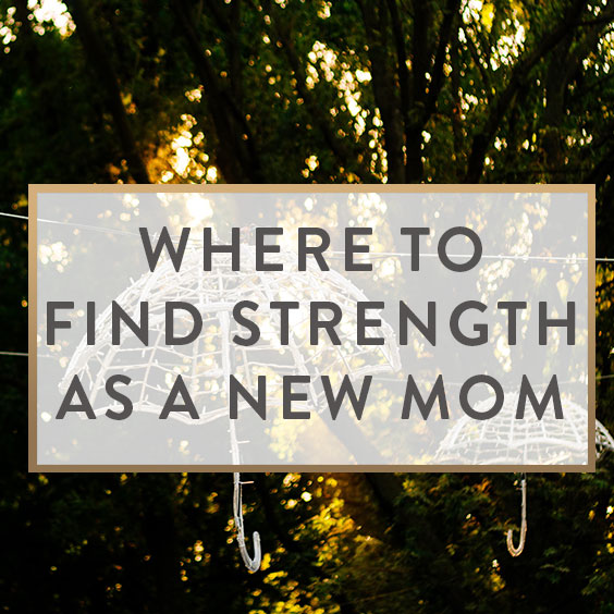 Where To Find Strength As A New Mom