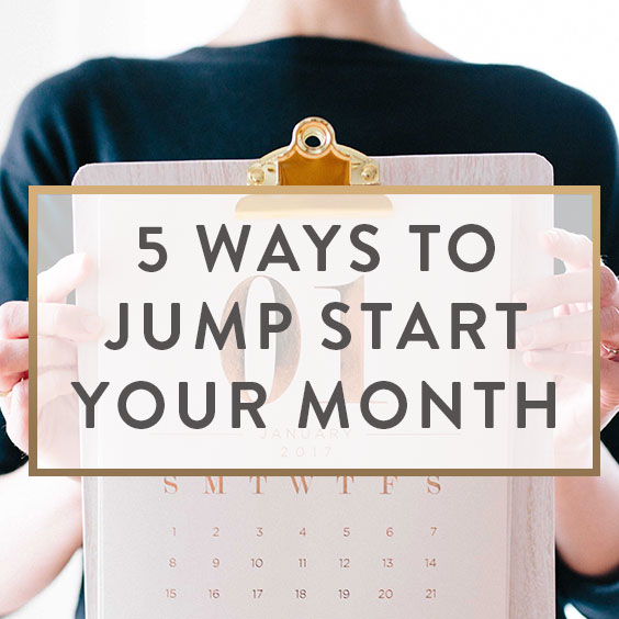 5 Ways To Jump Start Your Month