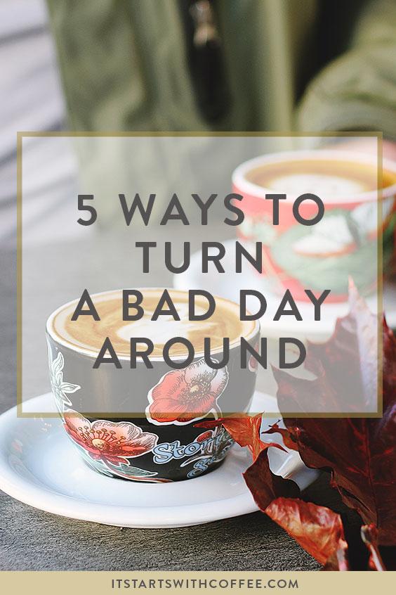 ways to turn a bad day around