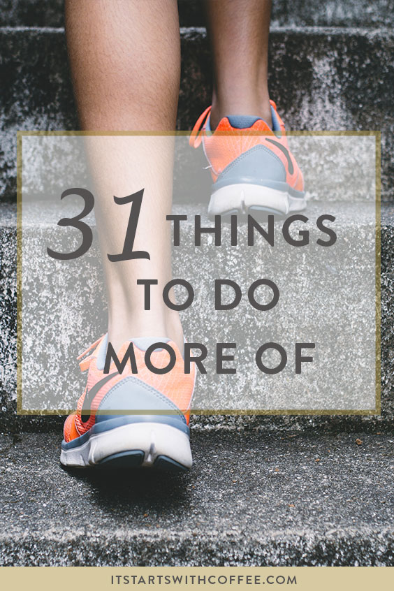 things to do more of