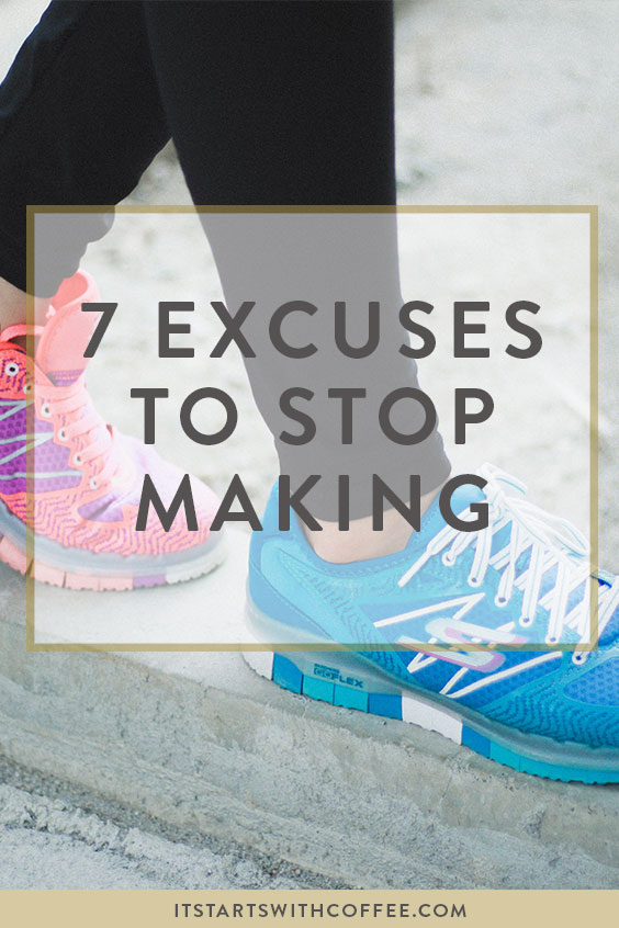 excuses to stop making