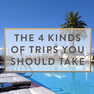 The 4 Kinds Of Trips You Should Take