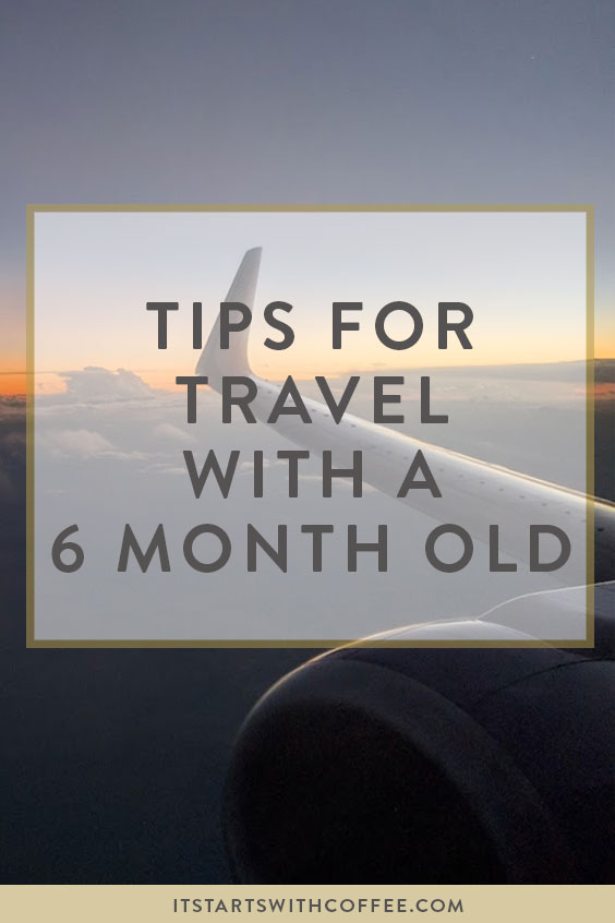 Tips For Traveling With 8 Month Old