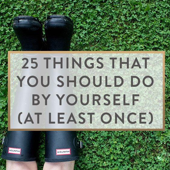 25 Things That You Should Do By Yourself (At Least Once)