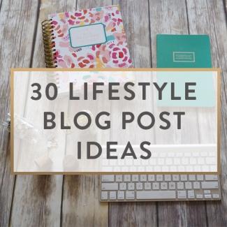 30 Lifestyle Blog Post Ideas