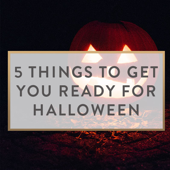 5 Things To Get You Ready For Halloween