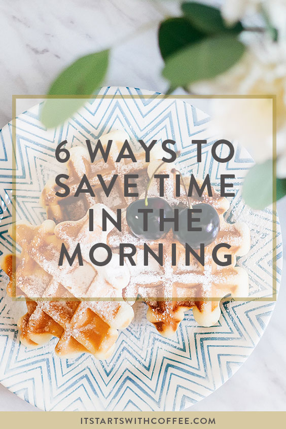 6 ways to save time in the morning