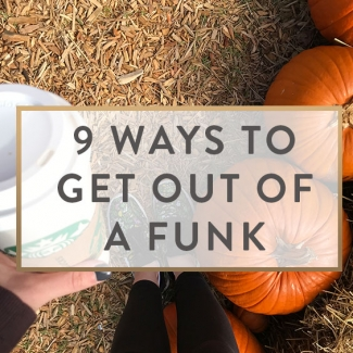 9 Ways To Get Out Of A Funk