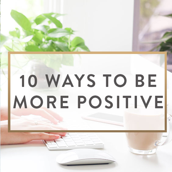 10 Ways To Be More Positive