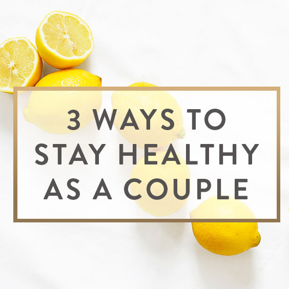 3 Ways To Stay Healthy As A Couple