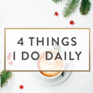 4 Things I Do Daily