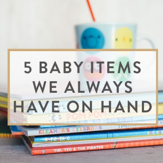 5 Baby Items We Always Have On Hand
