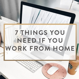 7 Things You Need If You Work From Home