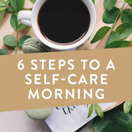 6 Steps To A Self-Care Morning