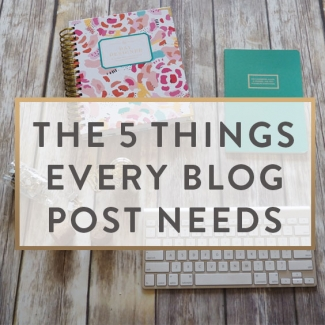 Five Things Every Blog Post Needs