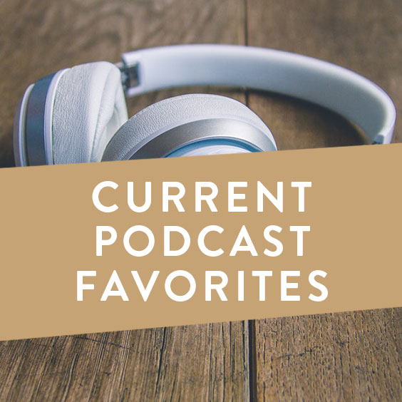 Current Podcast Favorites