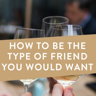 How To Be The Type Of Friend You'd Want