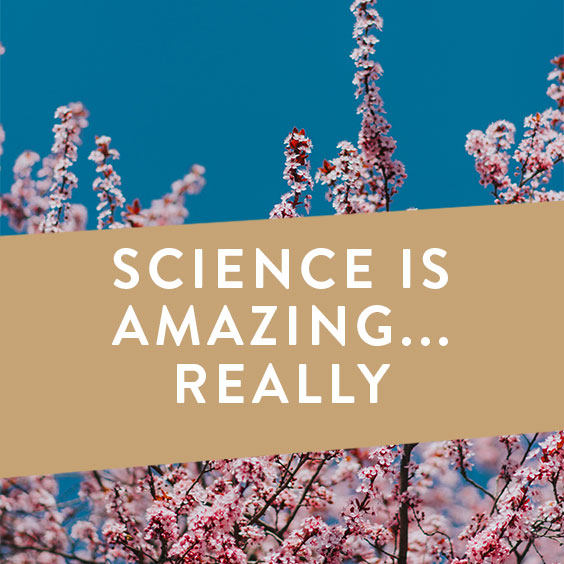 Science Is Amazing... Really