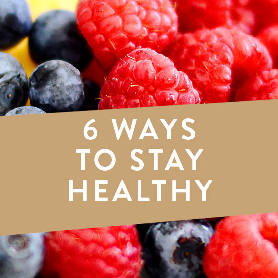 6 Ways To Stay Healthy