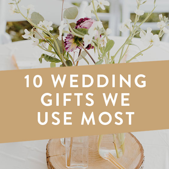 10 Wedding Gifts We Use Most