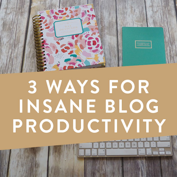 3 Ways For Insane Blog Productivity