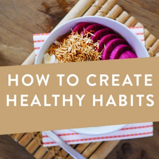 How To Create Healthy Habits