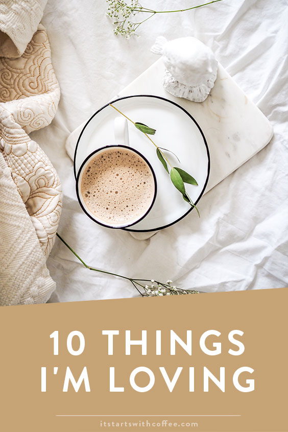 70b9356e83 10 Things I m Loving - It Starts With Coffee - Blog by Neely ...