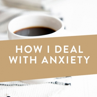 How I Deal With Anxiety