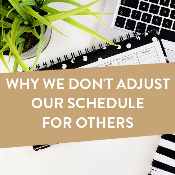Why We Don't Adjust Our Schedule For Others