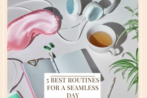 5 Best Routines For A Seamless Day