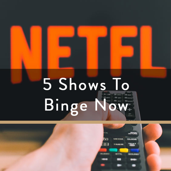 5 Shows To Binge Right Now