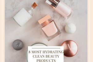 Most Hydrating Clean Beauty Products